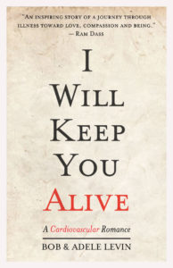 I will keep you alive, cardiovascular romance, Bob Levin, Adele Levin, memoir